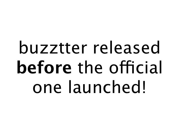 buzztter releasedbefore the official  one launched!