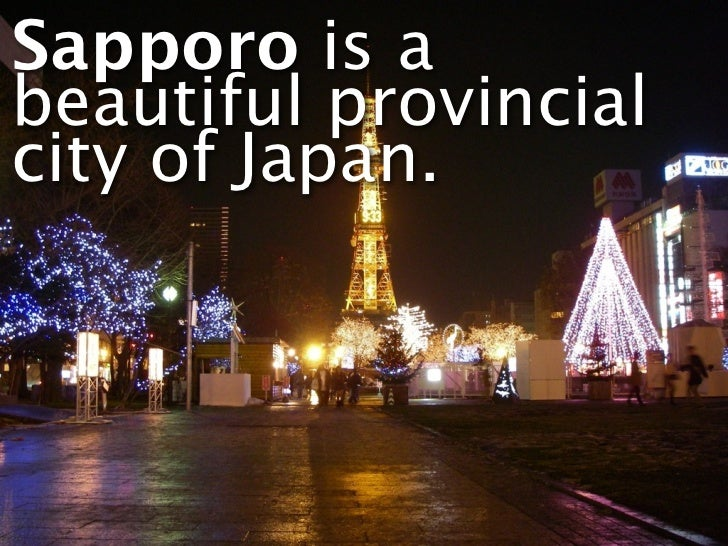 Sapporo is abeautiful provincialcity of Japan.