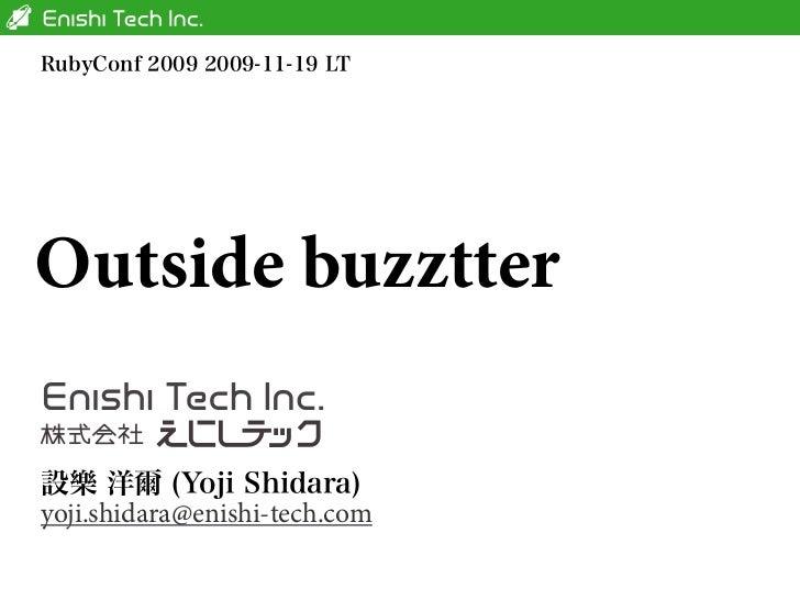 RubyConf 2009 2009-11-19 LTOutside buzztter設樂 洋爾 (Yoji Shidara)yoji.shidara@enishi-tech.com
