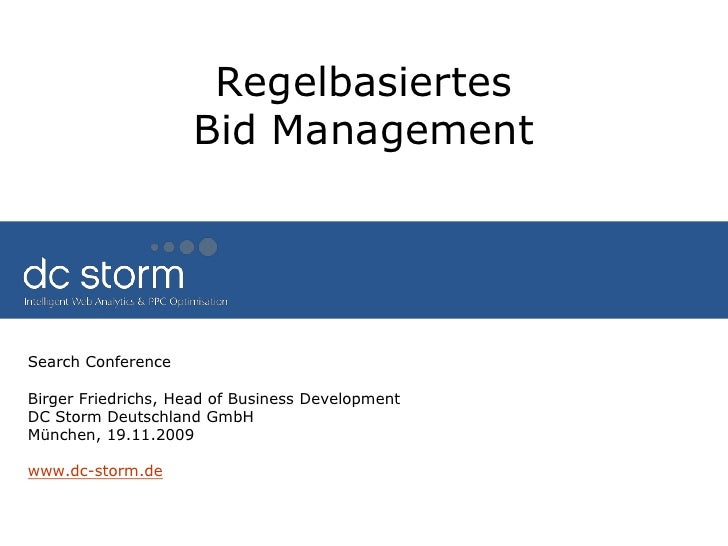 Regelbasiertes Bid Management<br />Search Conference<br />Birger Friedrichs, Head of Business Development<br />DC Storm De...