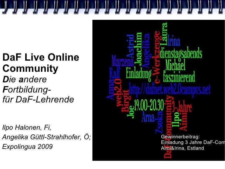 DaF Live Online  Community   D ie  a ndere  F ortbildung- für DaF-Lehrende Ilpo Halonen, Fi, Angelika Güttl-Strahlhofer, Ö...