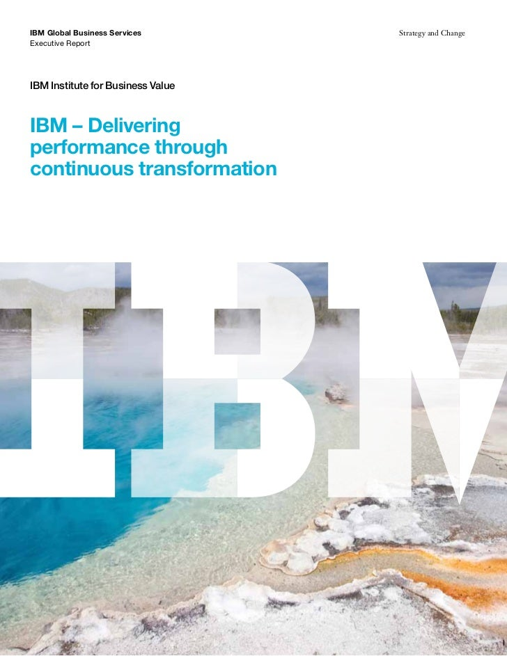 IBM Global Business Services       Strategy and ChangeExecutive ReportIBM Institute for Business ValueIBM – Deliveringperf...