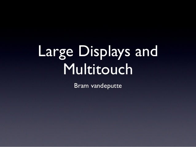 Large Displays and Multitouch Bram vandeputte