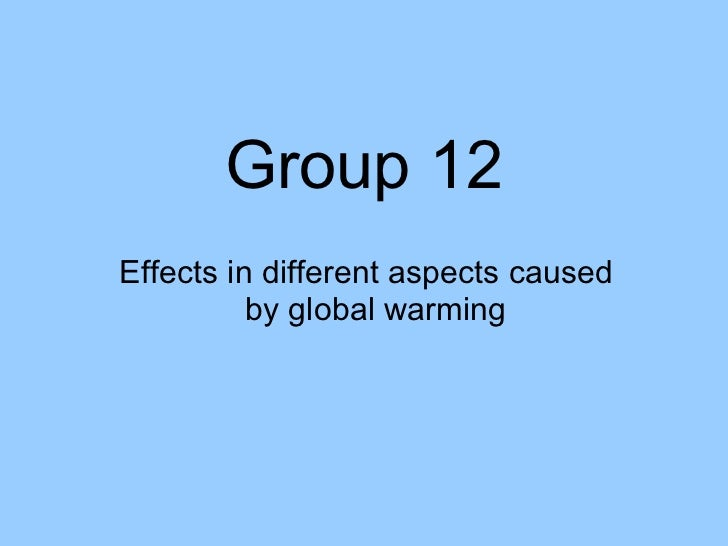 Group 12 Effects in different aspects caused by global warming