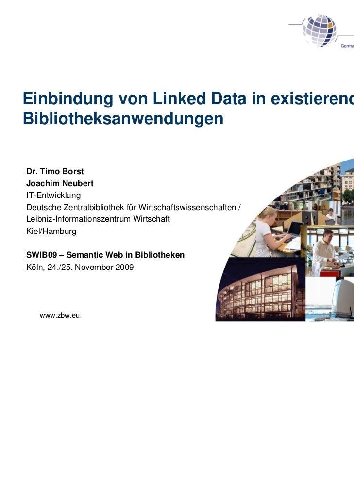 Einbindung von Linked Data in existierendeBibliotheksanwendungenDr. Timo BorstJoachim NeubertIT-EntwicklungDeutsche Zentra...