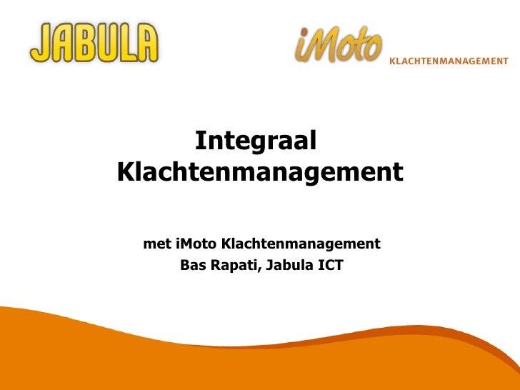 Integraal  Klachtenmanagement met iMoto Klachtenmanagement Bas Rapati, Jabula ICT