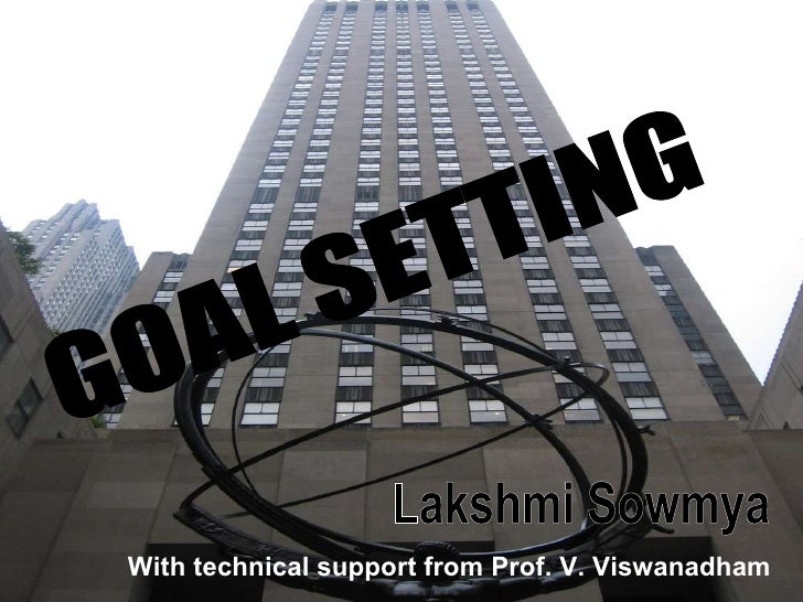 GOAL SETTING Lakshmi Sowmya With technical support from Prof. V. Viswanadham