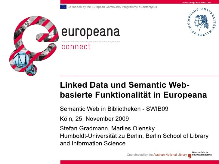 www.europeanaconnect.eu     Linked Data und Semantic Web- basierte Funktionalität in Europeana Semantic Web in Bibliotheke...