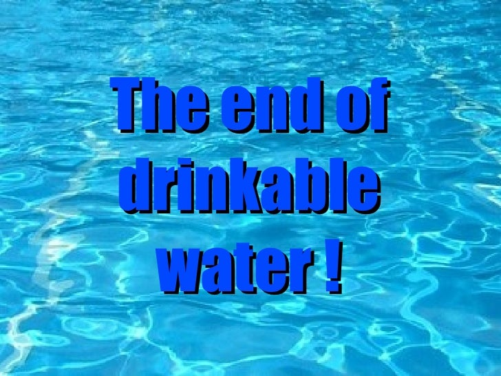 The end of drinkable water !