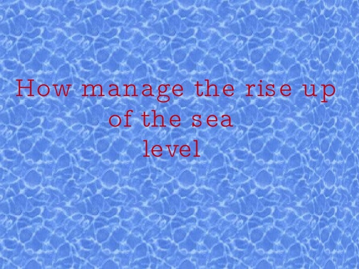 How manage the rise up of the sea  level