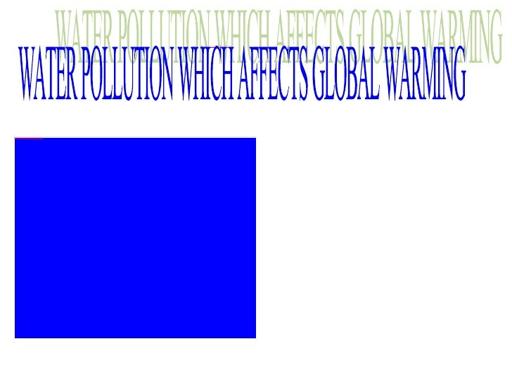 WATER POLLUTION WHICH AFFECTS GLOBAL WARMING