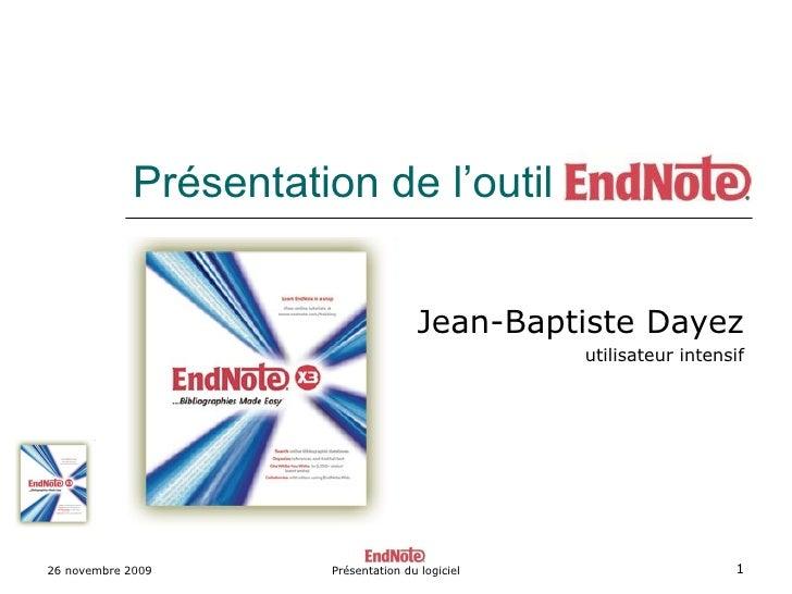 Présentation de l'outil EndNote Jean-Baptiste Dayez utilisateur intensif 26 novembre 2009 Présentation du logiciel