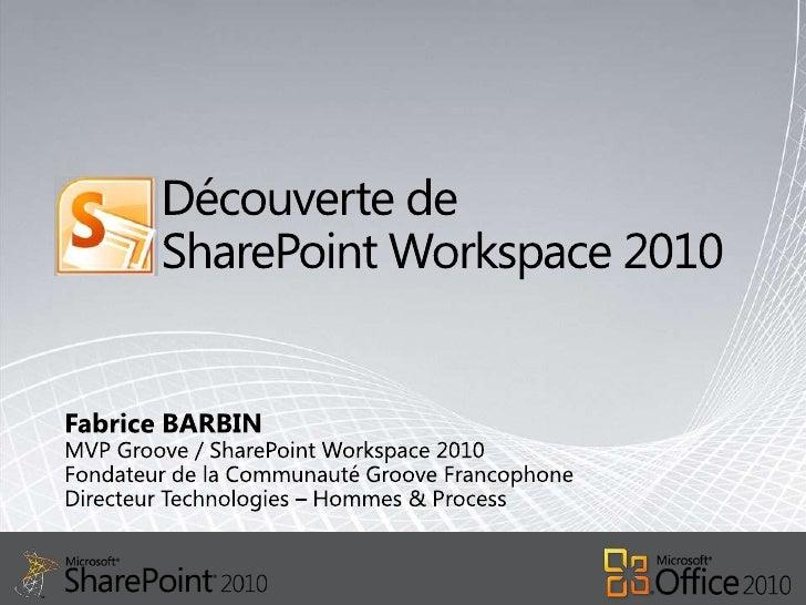 Découverte de SharePoint Workspace 2010<br />Fabrice BARBIN<br />MVP Groove / SharePoint Workspace 2010Fondateur de la Com...