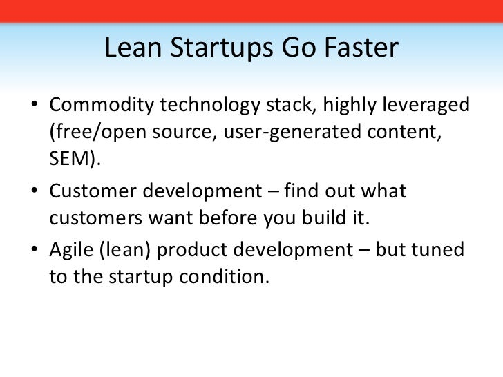 Lean Startups Go Faster<br />Commodity technology stack, highly leveraged (free/open source, user-generated content, SEM)....