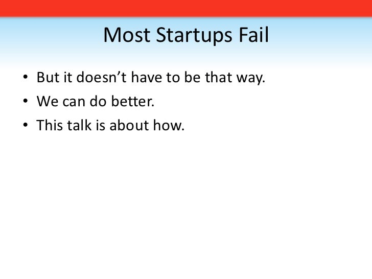 Most Startups Fail<br />But it doesn't have to be that way. <br />We can do better. <br />This talk is about how.<br />