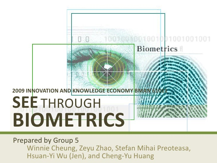 2009 INNOVATION AND KNOWLEDGE ECONOMY BMAN 61011SEE THROUGHBIOMETRICS Prepared by Group 5          Winnie Cheung, Zeyu Zha...