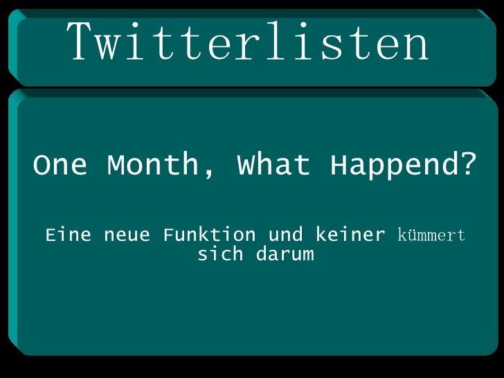 Twitterlisten One Month, What Happend? Eine neue Funktion und keiner  kümmert  sich darum