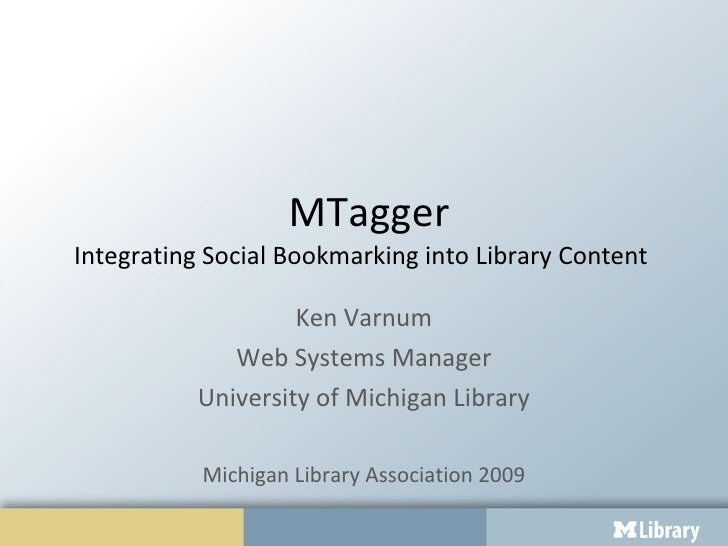 MTagger Integrating Social Bookmarking into Library Content  Ken Varnum Web Systems Manager University of Michigan Library...