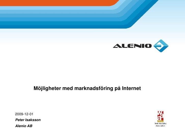 Möjligheter med marknadsföring på Internet<br />2009-12-01<br />Peter Isaksson<br />Alenio AB<br />