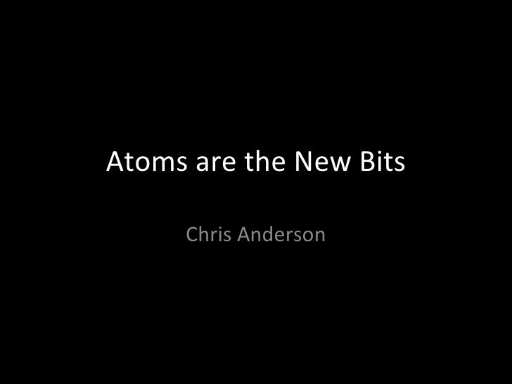 Atoms are the New Bits Chris Anderson
