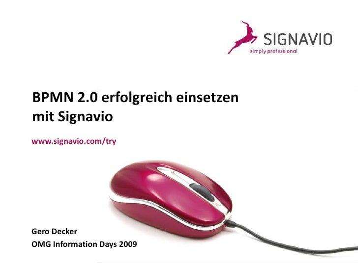 BPMN 2.0 erfolgreich einsetzenmit Signavio<br />www.signavio.com/try<br />Gero Decker<br />OMG Information Days 2009<br />