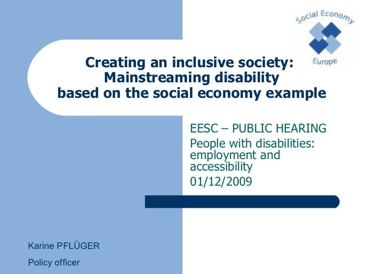 Creating an inclusive society:  Mainstreaming disability based on the social economy example EESC –  PUBLIC HEARING People...