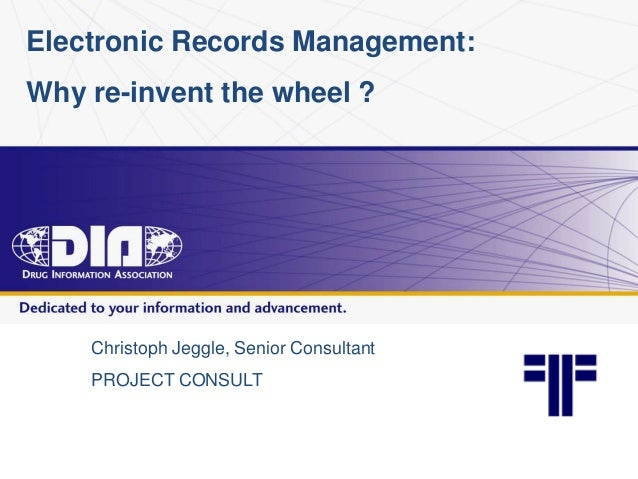 Electronic Records Management: Why re-invent the wheel ? Christoph Jeggle, Senior Consultant PROJECT CONSULT