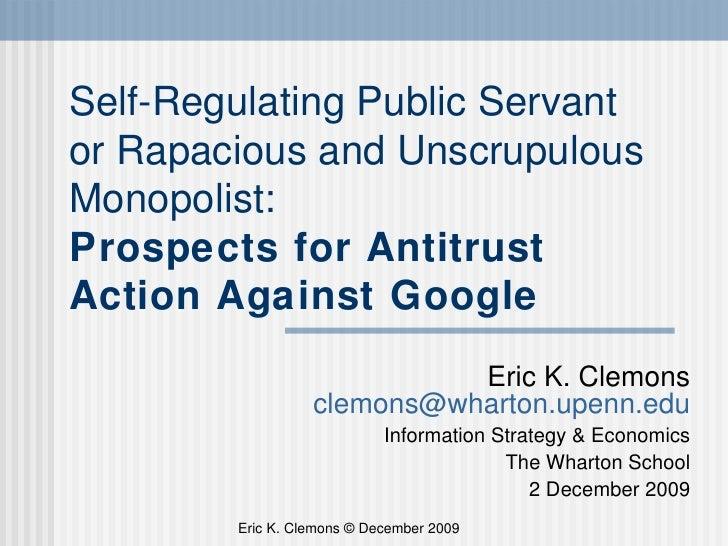 Self-Regulating Public Servant or Rapacious and Unscrupulous Monopolist: Prospects for Antitrust Action Against Google Eri...