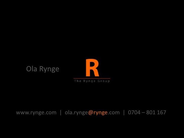 Ola Rynge<br />www.rynge.com  |  ola.rynge@rynge.com  |  0704 – 801 167<br />