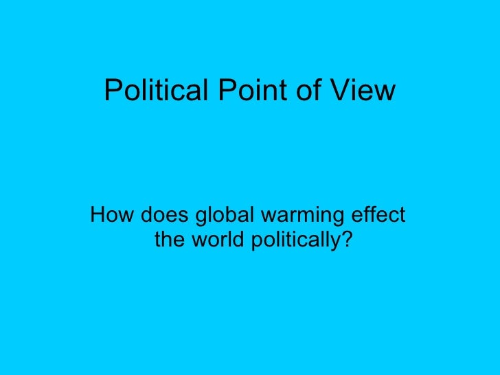 Political Point of View How does global warming effect the world politically?