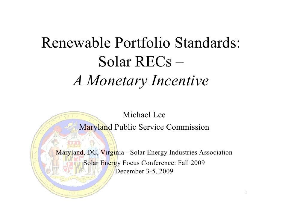 Renewable Portfolio Standards:        Solar RECs –     A Monetary Incentive                      Michael Lee          Mary...
