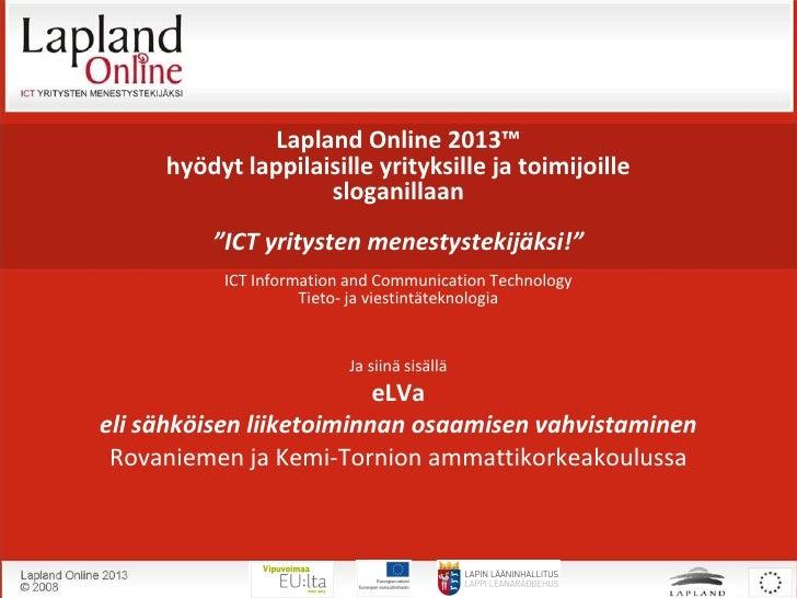 """Lapland Online 2013™      hyödyt lappilaisille yrityksille ja toimijoille                     sloganillaan          """"ICT y..."""
