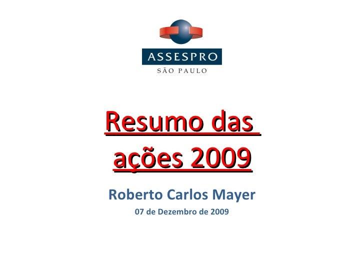 Resumo das  ações 2009 Roberto Carlos Mayer 07 de Dezembro de 2009