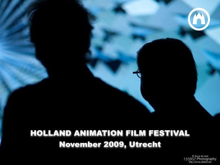 HOLLAND ANIMATION FILM FESTIVAL     HOLLAND ANIMATION FILM FESTIVAL      November 2009, Utrecht                           ...