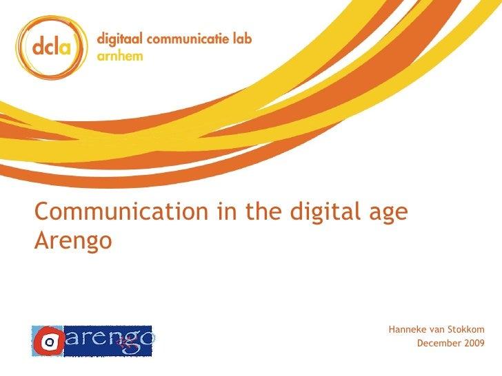Communication in the digital age Arengo Hanneke van Stokkom December 2009