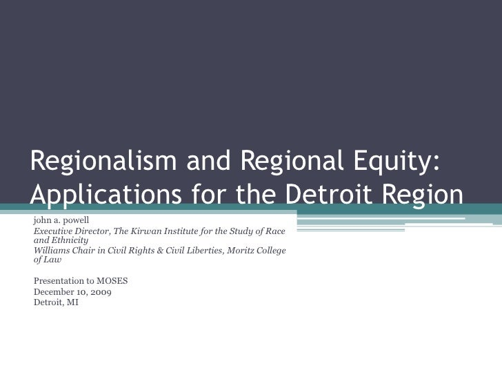 Regionalism and Regional Equity:Applications for the Detroit Regionjohn a. powellExecutive Director, The Kirwan Institute ...