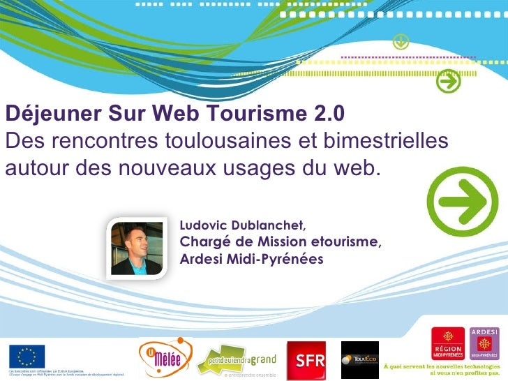 Déjeuner Sur Web Tourisme 2.0 Des rencontres toulousaines et bimestrielles autour des nouveaux usages du web. Ludovic Dubl...