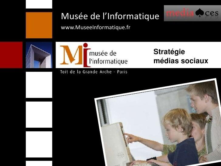 Musée de l'Informatique <br />www.MuseeInformatique.fr<br />Stratégie<br />médias sociaux<br />