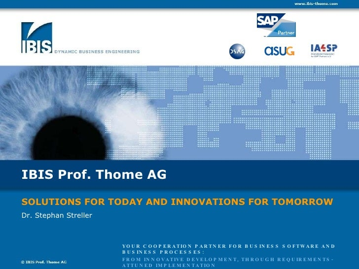 IBIS Prof. Thome AG SOLUTIONS FOR TODAY AND INNOVATIONS FOR TOMORROW YOUR COOPERATION PARTNER FOR BUSINESS SOFTWARE AND BU...
