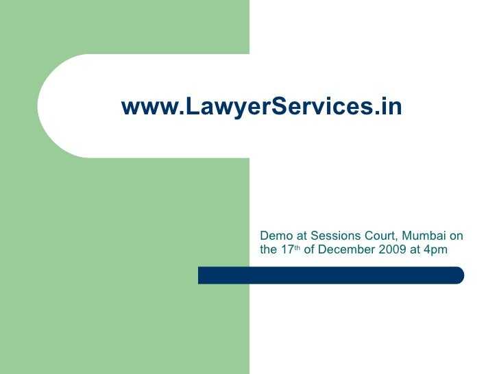 www.LawyerServices.in Demo at Sessions Court, Mumbai on the 17 th  of December 2009 at 4pm