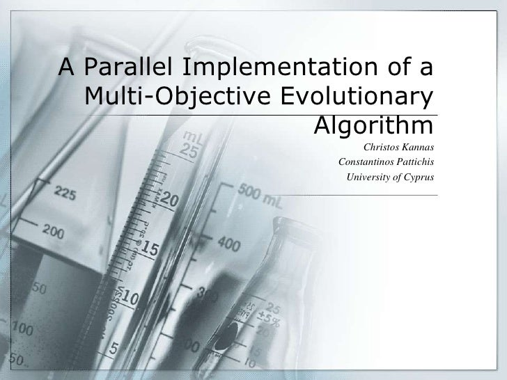 A Parallel Implementation of a  Multi-Objective Evolutionary                    Algorithm                           Christ...