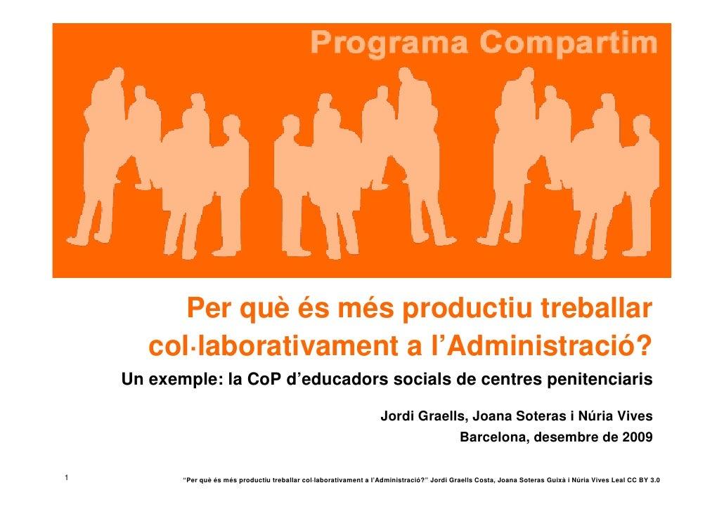 Per què és més productiu treballar        col·laborativament a l'Administració?     Un exemple: la CoP d'educadors socials...