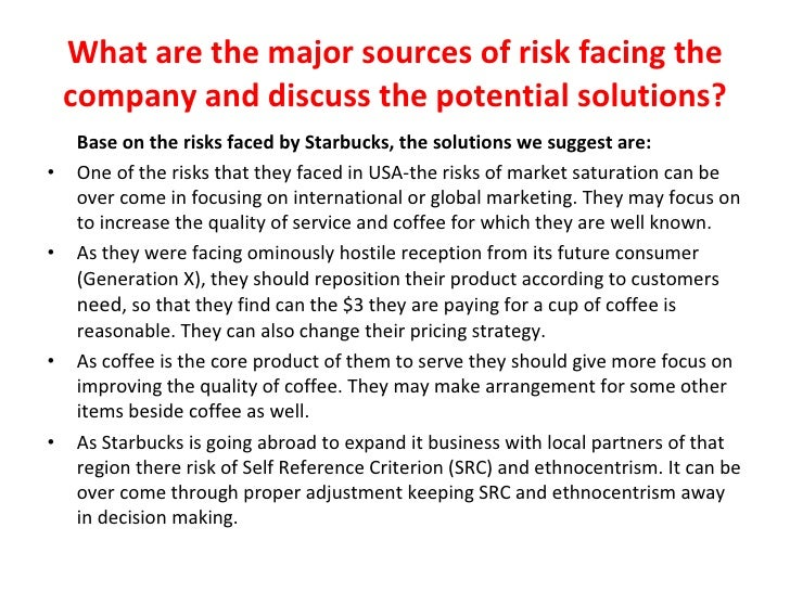 controllable and uncontrollable elements in starbucks Case study starbucks 1 case study: starbucks-going global fast1 identify the controllable and uncontrollable elements that starbucks has encounteredin entering global marketsat all times, there are some elements occurred to be an uncontrollable elements to starbucksorganization itself in entering global market.
