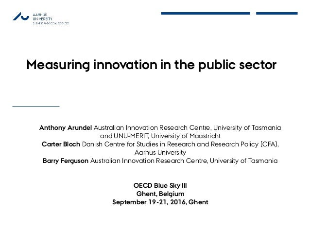 Measuring innovation in the public sector Anthony Arundel Australian Innovation Research Centre, University of Tasmania an...