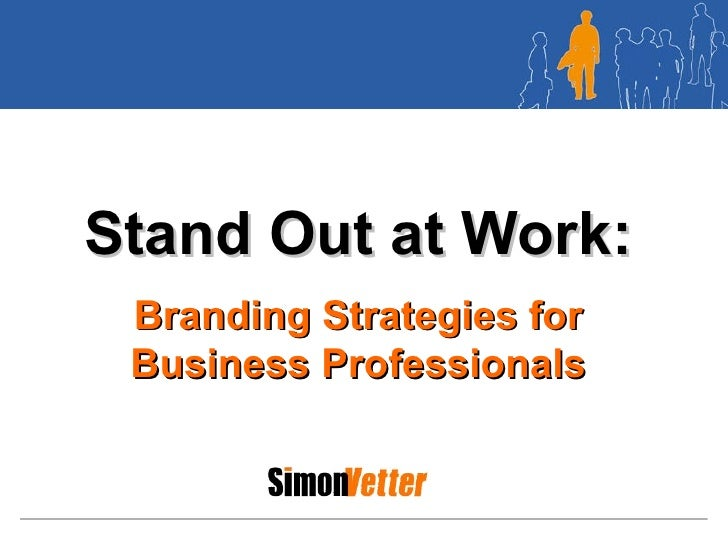 Stand Out at Work: Branding Strategies for Business Professionals