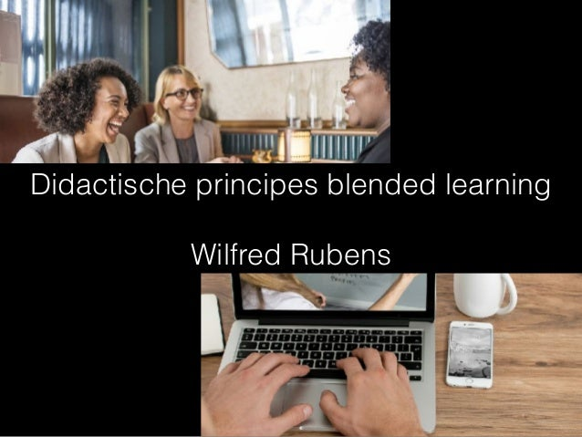 Didactische principes blended learning Wilfred Rubens