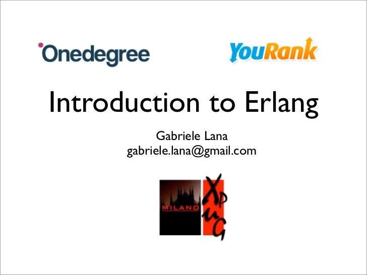 Introduction to Erlang             Gabriele Lana       gabriele.lana@gmail.com