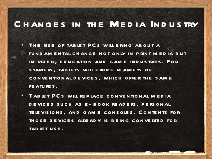 Changes in the Media Industry <ul><li>The rise of tablet PCs will bring about a fundamental change not only in print media...