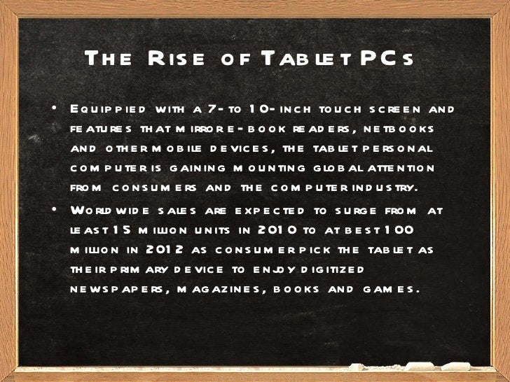 The Rise of Tablet PCs <ul><li>Equippied with a 7-to 10-inch touch screen and features that mirror e-book readers, netbook...