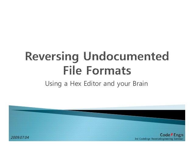 Using a Hex Editor and your Brain 3rd CodeEngn ReverseEngineering Seminar2009.07.04